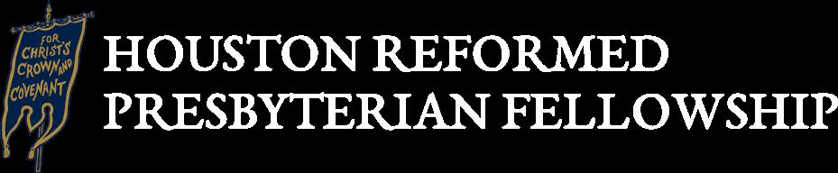 Houston Reformed Presbyterian Fellowship